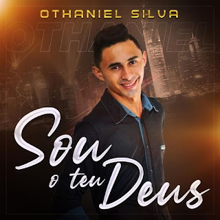 Baixar Música Gospel Sou O Teu Deus - Othaniel Silva Mp3