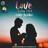 Love Mashup 2020 Dj Ankit Rohida