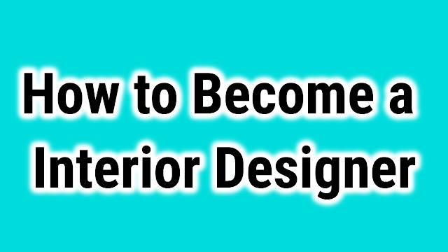 How to become a interior Designer