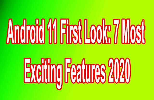 Android 11 First Look: 7 Most Exciting Features 2020