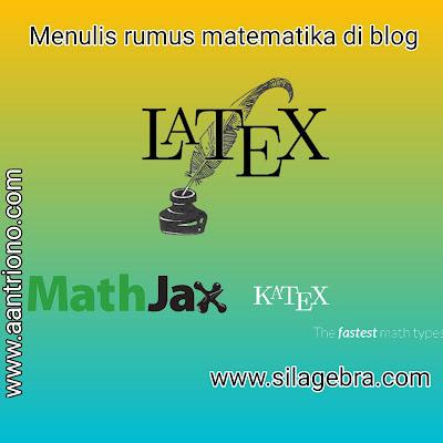 Menulis rumus matematika di blog menggunakan LaTeX, MathJax dan KaTeX