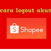 Cara Log Out Akun Shopee