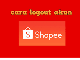 Cara Log Out Akun Shopee