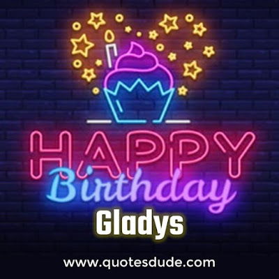 Gladys! Wish you a very happy birthday.
