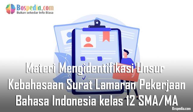 Materi Mengidentifikasi Unsur Kebahasaan Surat Lamaran Pekerjaan Mapel Bahasa Indonesia kelas 12 SMA/MA