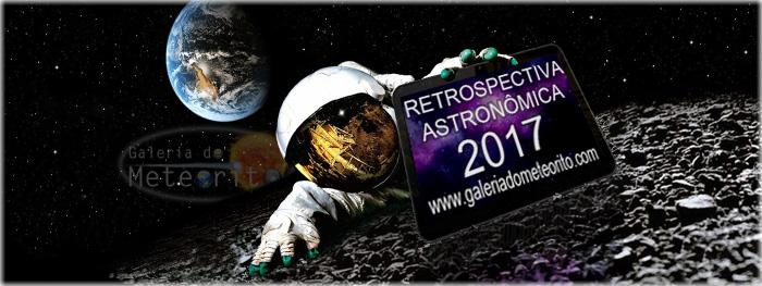 retrospectiva astronomica 2017 - eventos mais marcantes da astronomia de 2017