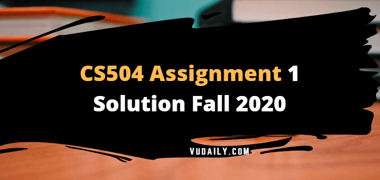 Cs504 Assignment No.1 Solution Fall 2020