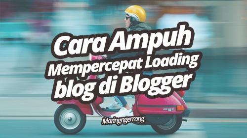 Cara Ampuh Mempercepat Loading Blogger