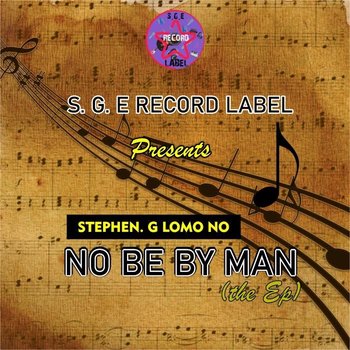 Stephen G. Lomo No – No Be By Man