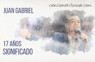 17 Años Significado de la Canción Juan Gabriel