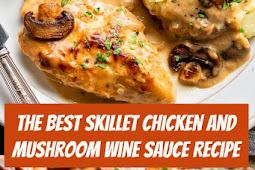 The Best Skillet Chicken and Mushroom Wine Sauce Recipe #chicken #skilletchicken #easychicken