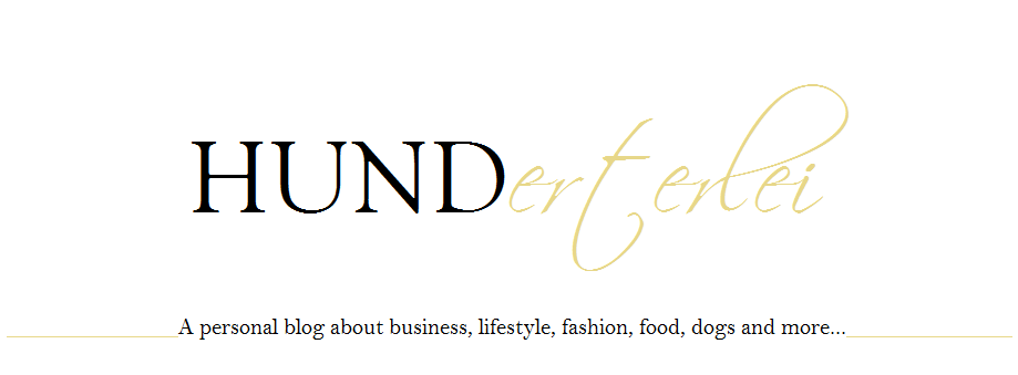 HUNDerterlei - A blog about business, lifestyle, fashion, food, dogs and more...