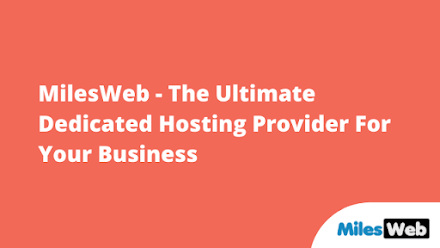 MilesWeb - The Ultimate Dedicated Hosting Provider For Your Business