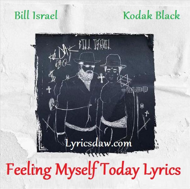Віll Іѕrаеl Feeling Myself Today Lyrics Kodak Black