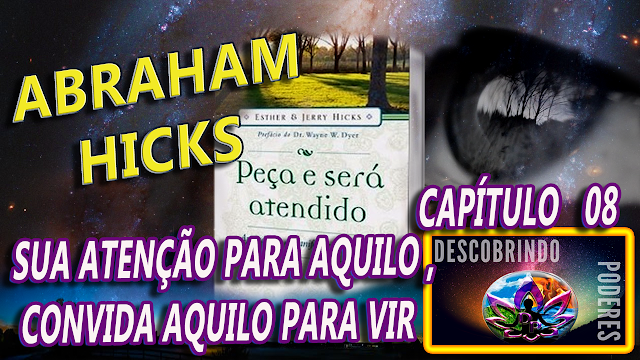 Abraham Hicks - Peça e lhe Será concedido - capitulo 08