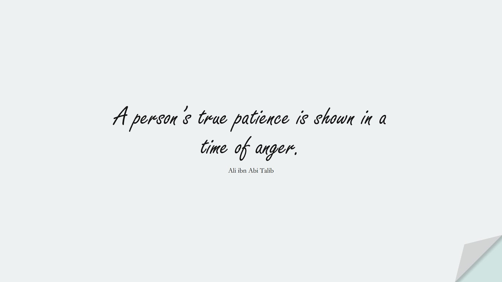 A person's true patience is shown in a time of anger. (Ali ibn Abi Talib);  #AliQuotes