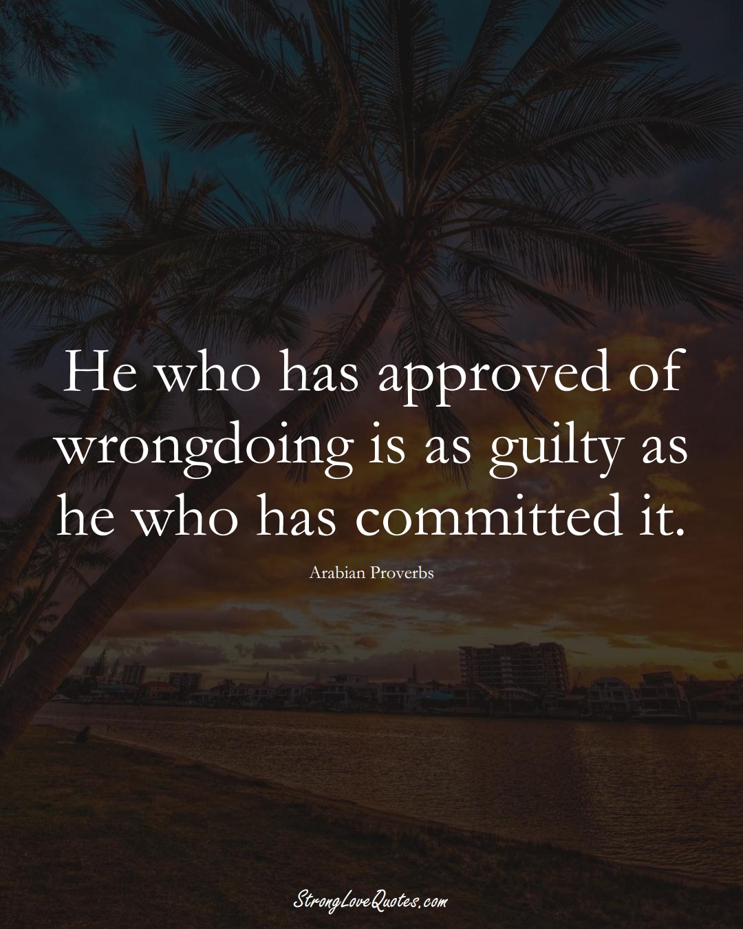 He who has approved of wrongdoing is as guilty as he who has committed it. (Arabian Sayings);  #aVarietyofCulturesSayings