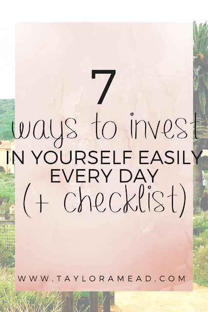 Here Are 7 Simple Ways To Invest In Yourself Every Day (+ Checklist) - Taylor A Mead