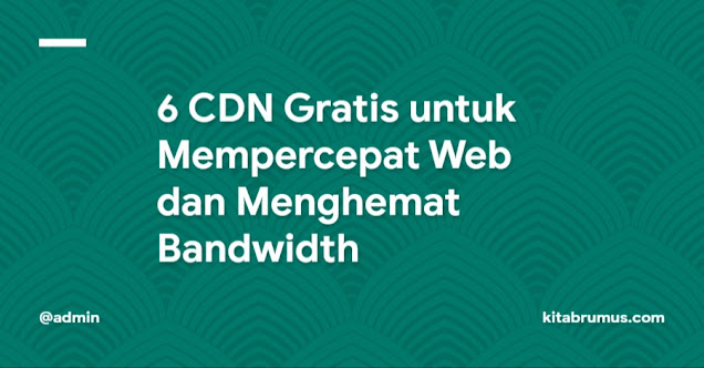 6 CDN Gratis untuk Mempercepat Web dan Menghemat Bandwidth