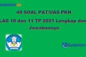 Soal PAT / UAS PKN Kelas 10 dan 11 Tahun 2021 (Lengkap dengan Jawabannya)