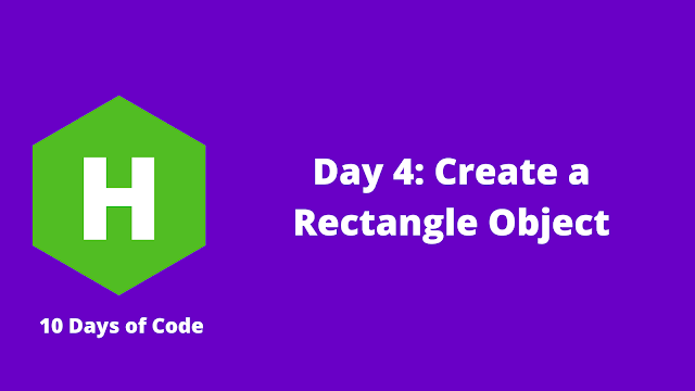 HackerRank Day 4: Create a Rectangle Object problem solution