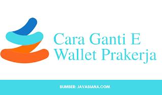 Cara Ganti E Wallet Pra kerja Paling Mudah