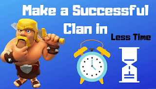 Make a Successful Clan in Less Time Clash of Clans