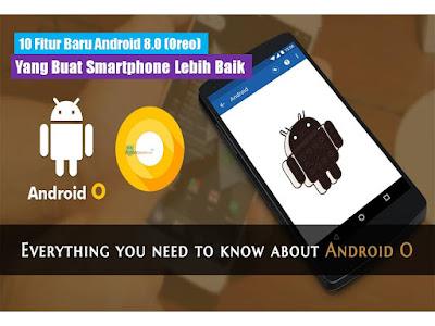 10 Fitur Baru Android 8.0 Oreo  Yang Buat Smartphone Lebih Baik