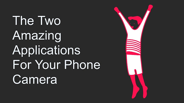 The Two Amazing Applications For Your Phone Camera
