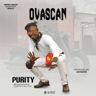 """MUSIC: Purity - """"Ovascan (Prod. by Acoustic)"""" Mp3"""