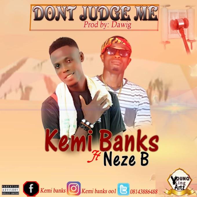 KEMI BANKS FT NEZE B_-_DON'T JUDGE ME (Prod By Dawig)