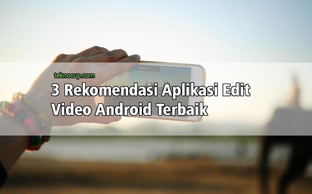 3 Rekomendasi Aplikasi Edit Video Android Terbaik