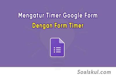 Cara Mengatur Batasan Waktu Google Form Untuk Ujian dengan Form Timer
