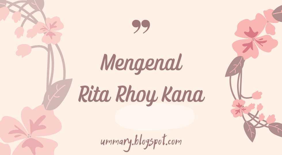 Mengenal Rita Rhoy Kana