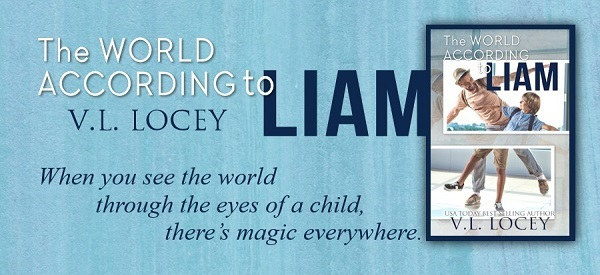 The World According to Liam by V.L. Locey. When you see the world through the eyes of a child, there's magic everywhere.