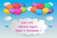 Soal UAS Bahasa Inggris Kelas 5 Semester 1