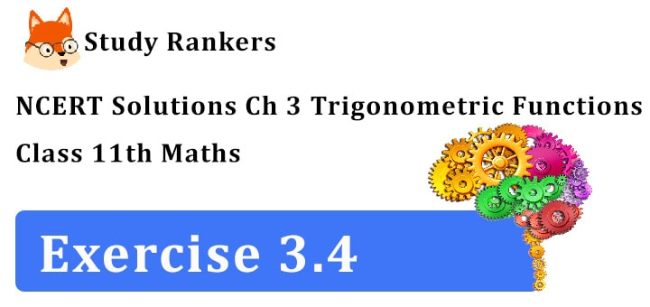 NCERT Solutions for Class 11 Maths Chapter 3 Trigonometric Functions Exercise 3.4