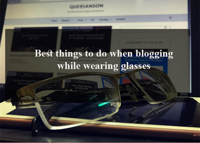 Best things to do when blogging while wearing glasses