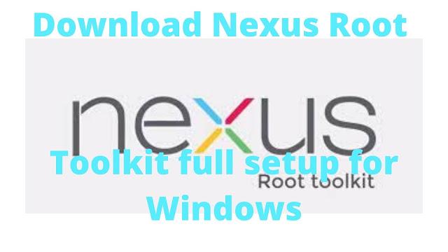 Download Nexus Root Toolkit full setup for Windows XP/Vista/7/8/10 Latest Update 2020