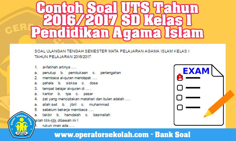 Contoh Soal UTS Tahun 2016/2017 SD Kelas 1 Pendidikan Agama Islam
