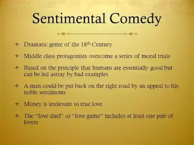 Sentimental comedies are interested primarily in the ultimate reformation of rakes and rogues.