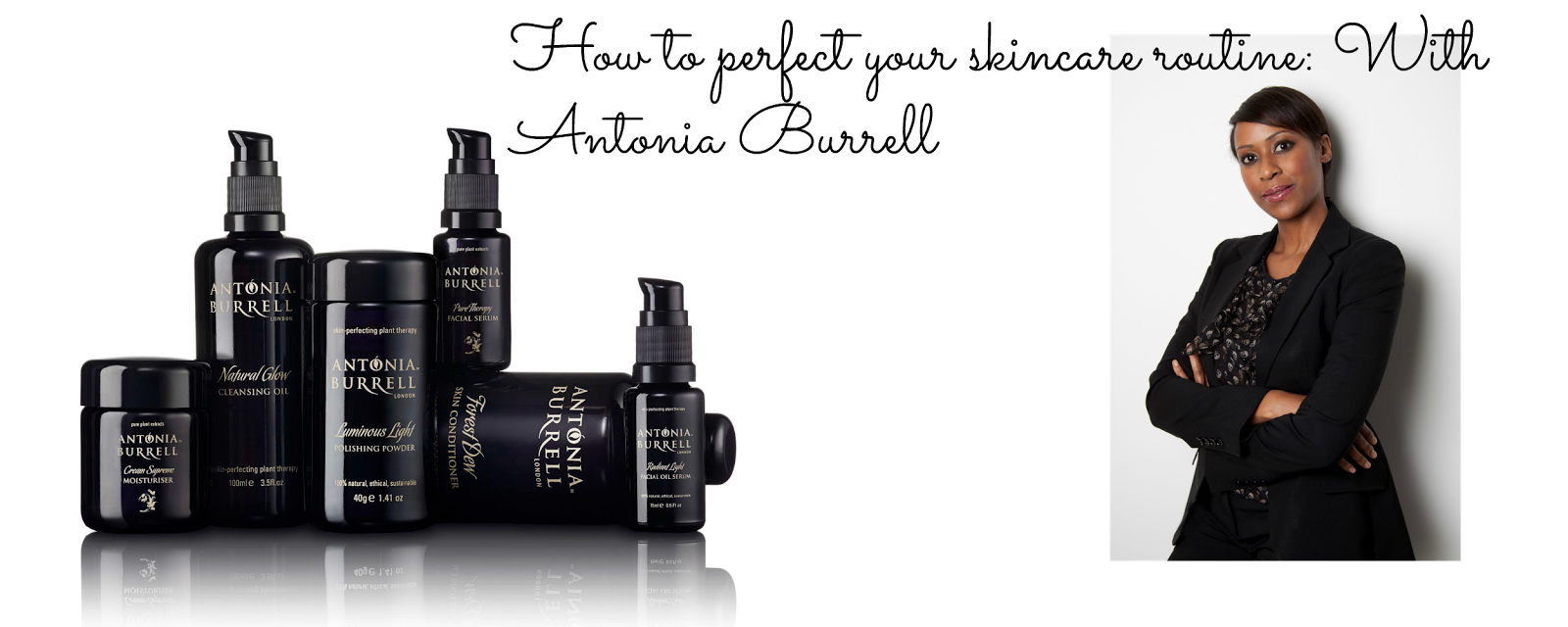 How to perfect your skincare routine with Antonia Burrell