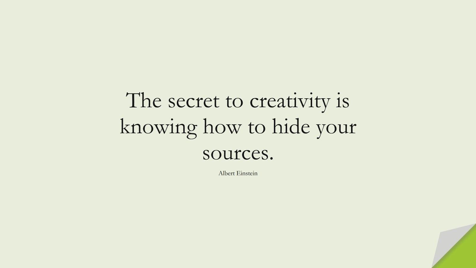 The secret to creativity is knowing how to hide your sources. (Albert Einstein);  #AlbertEnsteinQuotes