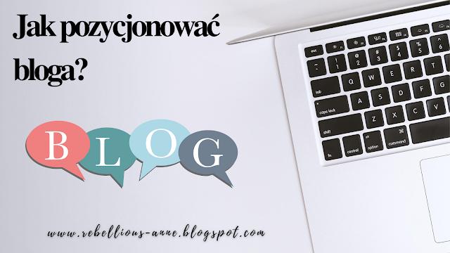 Jak pozycjonować bloga?