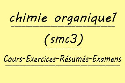 Chimie Organique Générale 1 SMC3 Cours // Td Et Exercices // Résumés // Examens