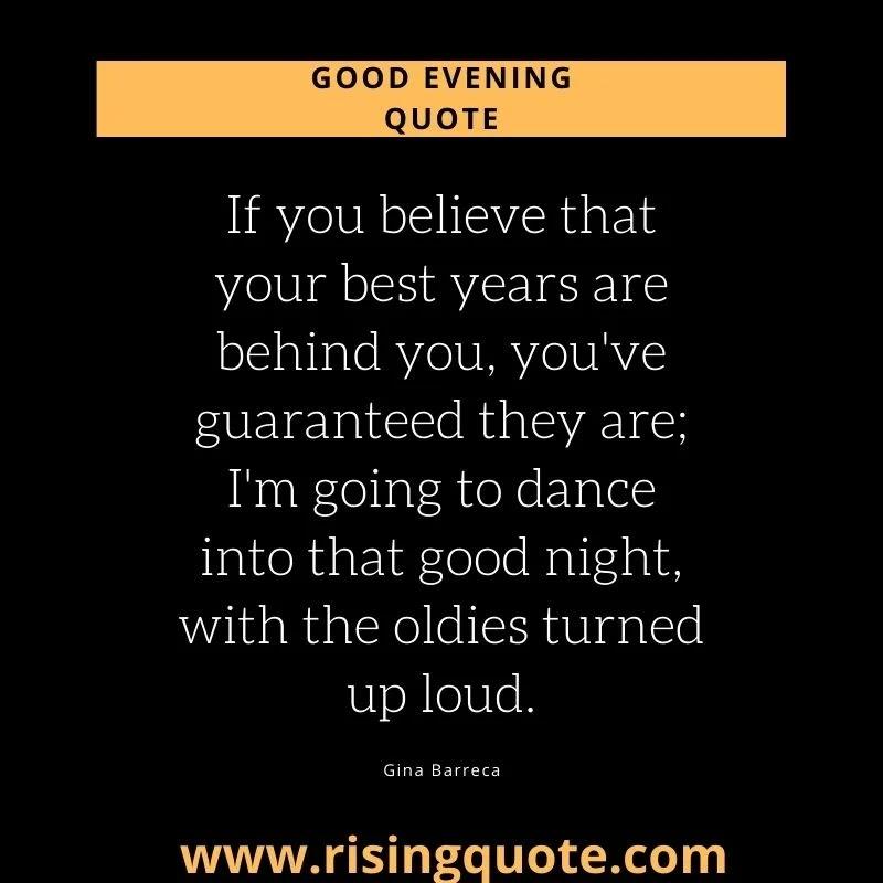 Good evening quotes, inspirational good evening quotes, short good evening quotes, unique good evening quotes, powerful good evening quotes , april good evening quotes