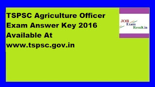 TSPSC Agriculture Officer Exam Answer Key 2016 Available At www.tspsc.gov.in