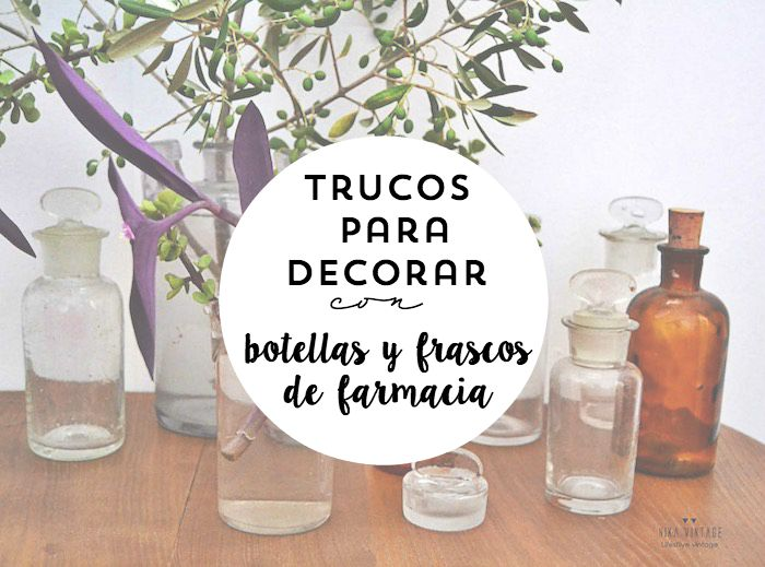 Trucos para decorar con botellas y frascos de farmacia antiguos