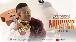 Mbosso - Nipepe (Zima Feni )