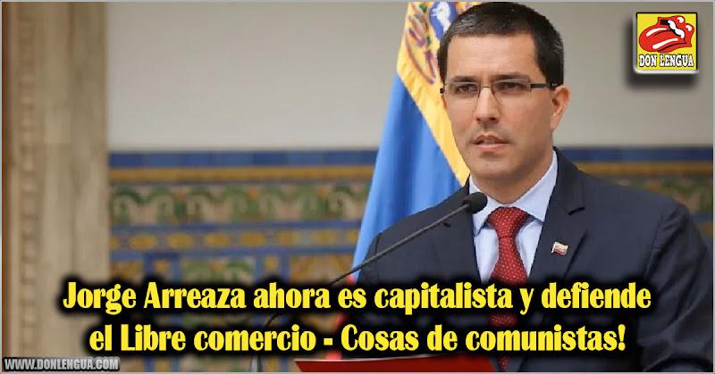 Jorge Arreaza ahora es capitalista y defiende el Libre comercio - Cosas de comunistas!